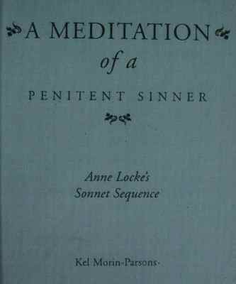 A Meditation of a Penitent Sinner: Anne Locke's Sonnet Sequence